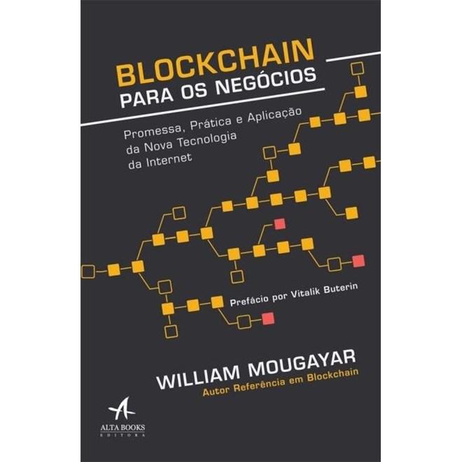 Livro - Blockchain Para Negócios - Promessa, Prática e Aplicação da Nova Tecnologia da Internet - Mougayar