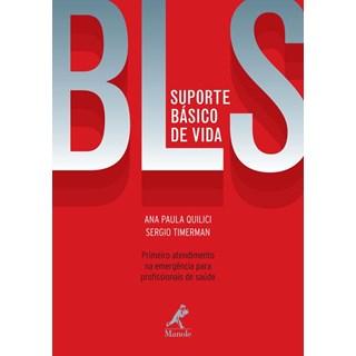 Livro - BLS Suporte Básico de Vida - Primeiro Atendimento na Emergência para Profissionais da Saúde - Quilici