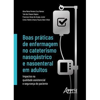 Livro - Boas práticas de enfermagem no cateterismo nasogástrico e nasoenteral em adultos - Ramos