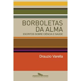Livro - Borboletas da Alma: Escritos Sobre Ciência e Saúde - Varella
