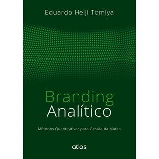 Livro - Branding Analítico - Métodos Quantitativos Para Gestão da Marca - Tomiya