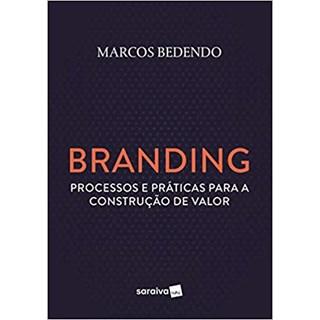 Livro - Branding: Processos e Práticas Para a Construção de Valor - Bedendo
