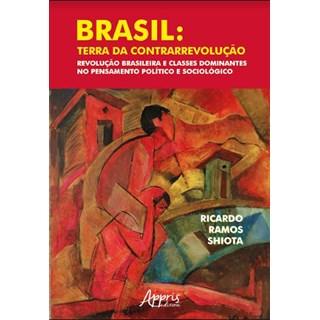 Livro -  Brasil: Terra da Contrarrevolução – Revolução Brasileira e Classes Dominantes no Pensamento Político e Sociológico  - Shiota