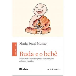 Livro - Buda e o Bebê: Psicoterapia e Meditação no Trabalho com Crianças e Adultos - Monzo -
