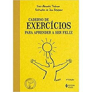 Livro - Caderno de Exercícios para Aprender a Ser Feliz - Thalmann
