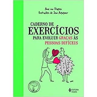 Livro - Caderno de Exercícios para Evoluir Graças às Pessoas Difíceis - Stapper
