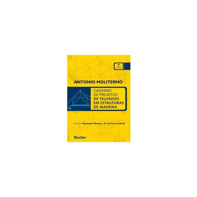 Livro - Caderno de Projetos de Telhados em Estruturas de Madeira - Moliterno