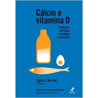 Livro - Cálcio e Vitamina D - Fisiologia, Nutrição e Doenças Associadas - Martini