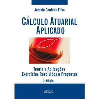 Livro - Cálculo Atuarial Aplicado: Teoria e Aplicações - Exercícios Resolvidos e Propostos - Cordeiro Filho