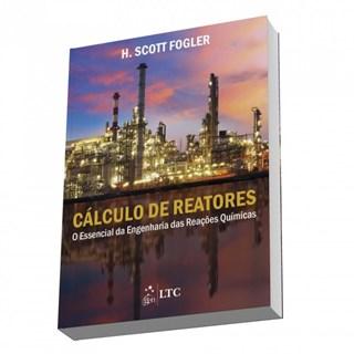 Livro - Cálculo de Reatores O Essencial da Engenharia das Reações Químicas - Fogler