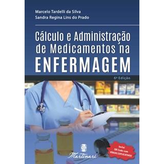 Livro Cálculo e Administração de Medicamentos na Enfermagem - Silva - Martinari
