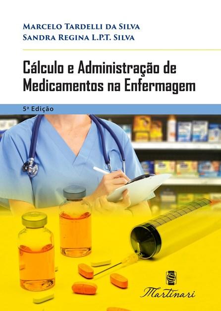 Livro - Cálculo e Administração de Medicamentos na Enfermagem - Tardelli <>