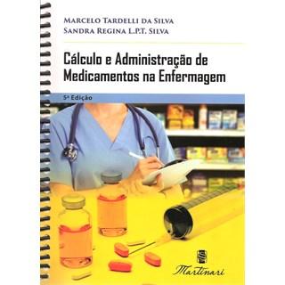 Livro Cálculo e Administração de Medicamentos na Enfermagem - Tardelli <>