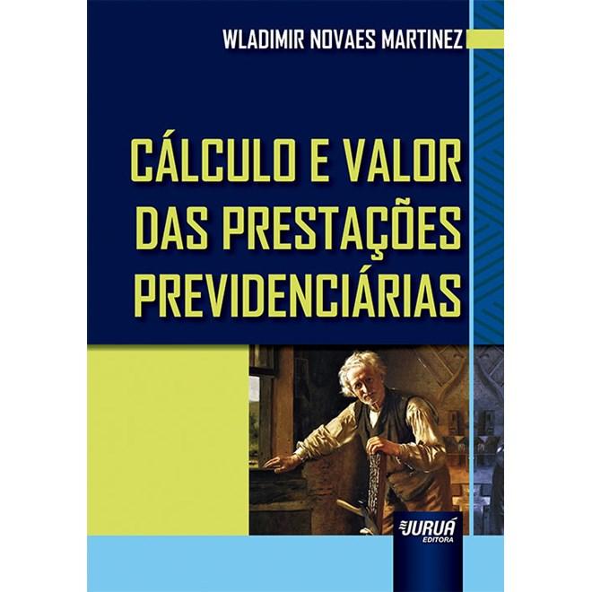 Livro - Cálculo e Valor das Prestações Previdenciárias - Martinez - Juruá