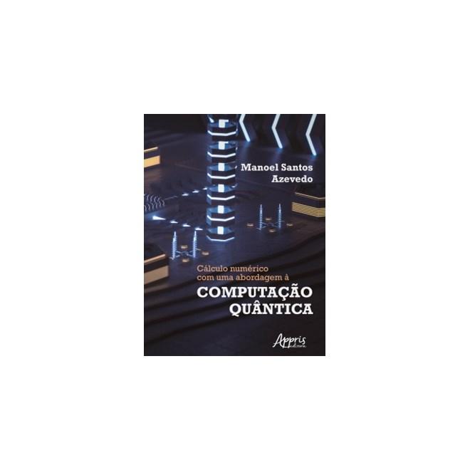 Livro - Cálculo Numérico Com Uma Abordagem à Computação Quântica - Azevedo - Appris