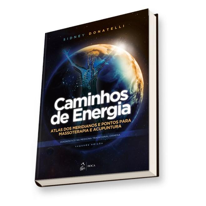 Livro - Caminhos de Energia - Atlas dos Meridianos e Pontos para Massoterapia e Acupuntura - Donatelli