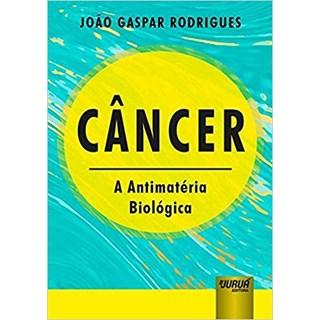 Livro - Câncer - A Antimatéria Biológica - Rodrigues
