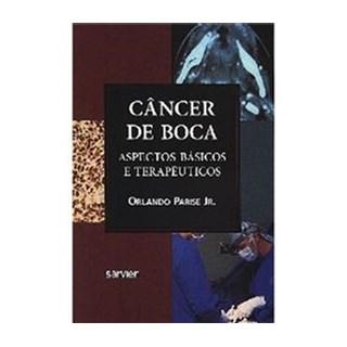 Livro - Cancêr de Boca - Aspectos básicos e Terapêuticos - Parise Jr. ***