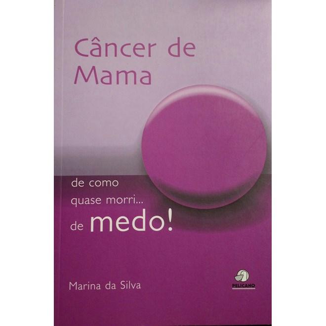 Livro - Câncer de Mama - de Como Quase Morri... de Medo! - Silva