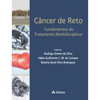 Livro - Câncer de Reto - Fundamentos do Tratamento Multidisciplinar - Silva
