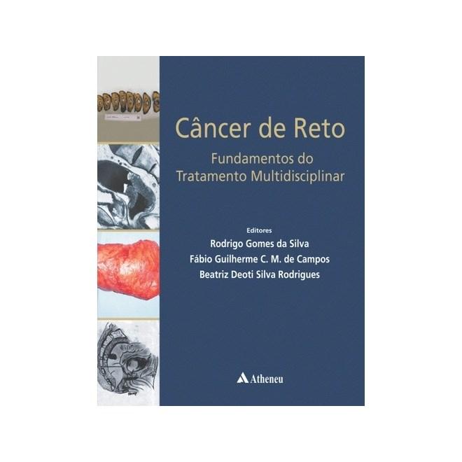 Livro Câncer de Reto Fundamentos do Tratamento Multidisciplinar - Silva