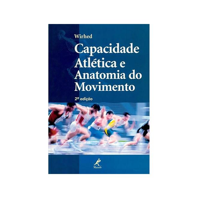 Livro - Capacidade Atlética e Anatomia do Movimento - Wirhed ***