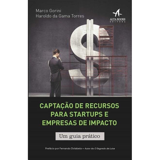 Livro - Captação De Recursos Para Startups E Empresas De Impacto - Gorini - Alta Books
