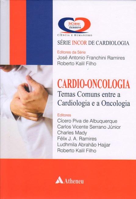 Livro - Cardio-Oncologia - Temas Comuns entre a Cardiologia e a Oncologia - Série INCOR de Cardiologia - Albuquerque