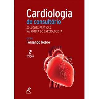 Livro - Cardiologia de Consultório - Soluções Práticas na Rotina do Cardiologista - Nobre- 2ª edição
