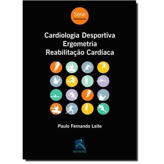 Livro - Cardiologia Desportiva, Ergometria, Reabilitacao Cardiaca - Leite