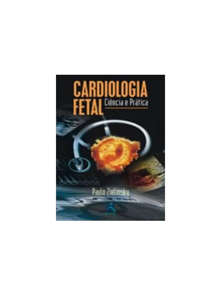 Livro - Cardiologia Fetal - Ciência e Prática - Zielinsky