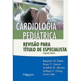 Livro - Cardiologia Pediátrica - Revisão Para Título de Especialista - Eidem