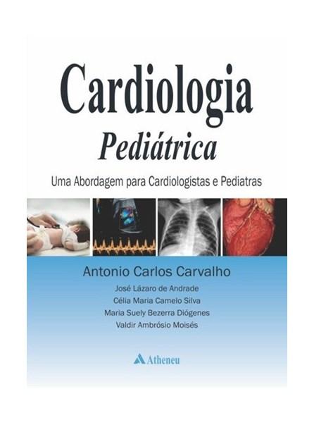 Livro - Cardiologia Pediátrica - Uma Abordagem para Cardiologistas Pediatricas - Carvalho