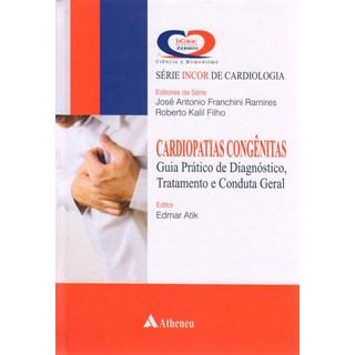 Livro - Cardiopatias Congênitas - Guia Prático de Diagnóstico, Tratamento e Conduta Geral - Série INCOR de Cardiologia - Atik