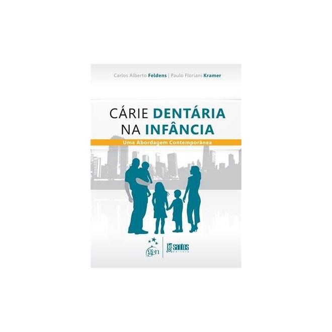 Livro - Cárie Dentária na Infância - Uma Abordagem Contemporânea - Feldens TF
