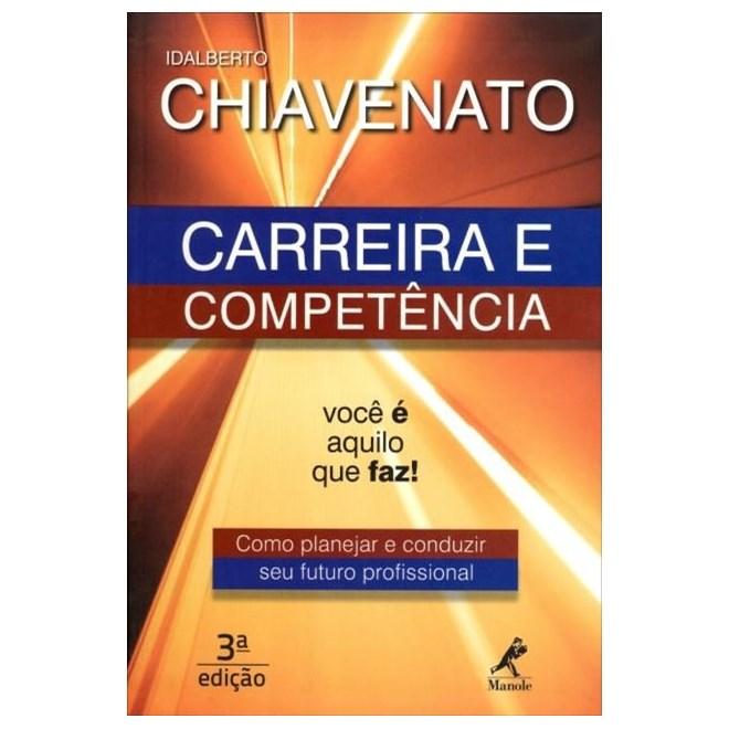 Livro - Carreira e Competência - Como Planejar e Conduzir Seu Futuro Profissional - Chiavenato