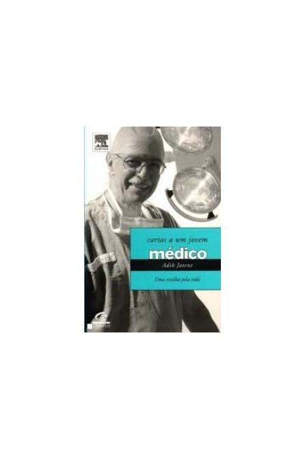 Livro - Cartas a Um Jovem Médico: Uma Escolha Pela Vida - Jatene