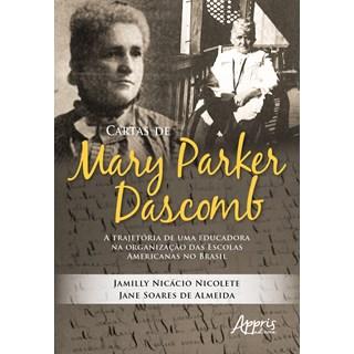 Livro - Cartas de Mary Parker Dascomb: A Trajetória de uma Educadora na Organização das Escolas Americanas no Brasil - Nicolete