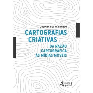 Livro - Cartografias Criativas: Da Razão Cartográfica às Mídias Móveis - Franco