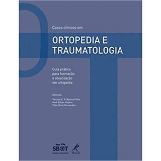 Livro - Casos Clínicos em Ortopedia e Traumatologia - Guia Prático para Formação e Atualização em Ortopedia - Tarcísio - SBOT
