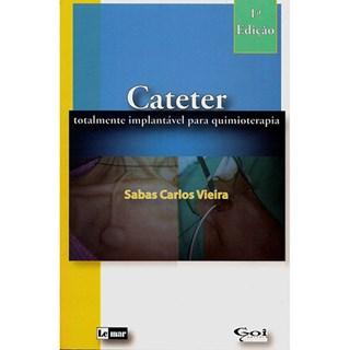 Livro - Cateter - Totalmente Implantável para Quimioterapia - Vieira ***