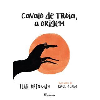 Livro - Cavalo de Tróia: A Origem - Ilan Brenman - Moderna