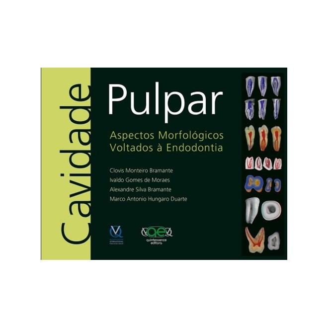 Livro - Cavidade Pulpar - Aspectos Morfológicos Voltados à Endodontia - Bramante