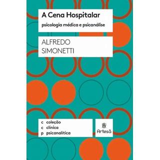 Livro - Cena Hospitalar: Psicologia Médica e Psicanálise - Simonetti
