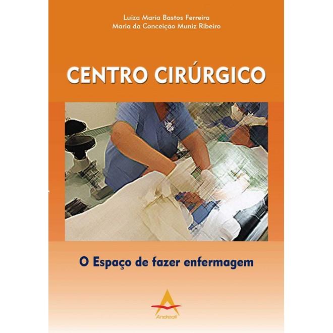 Livro - Centro Cirúrgico - O Espaço de fazer enfermagem - Ferreira ***