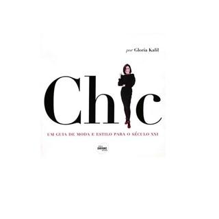 Livro - Chic - Um Guia de Moda e Estilo para o Século XXI - Kalil