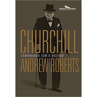 Livro - Churchill: Caminhando Com o Destino - Roberts - Companhia das Letras