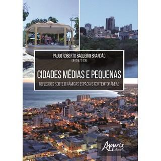 Livro - Cidades Médias e Pequenas: Reflexões sobre Dinâmicas Espaciais Contemporâneas - Brandão