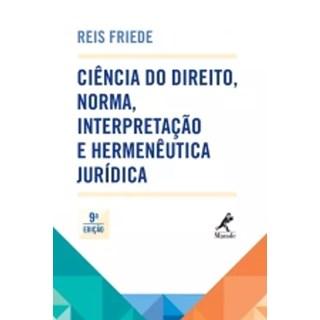 Livro - Ciência Do Direito Norma Interpretação E Hermenêutica Jurídica - Friede