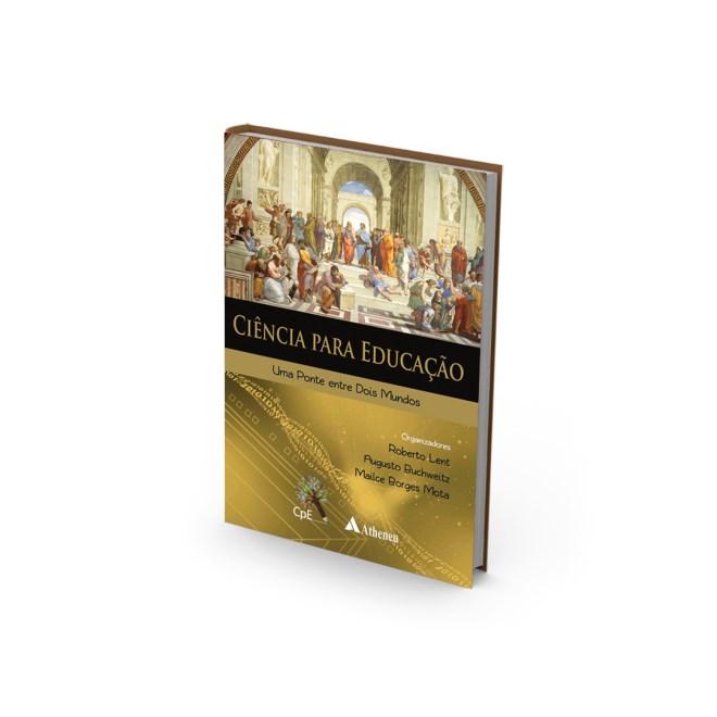 Livro - Ciência Para Educação - Uma Ponte Entre Dois Mundos - Lent